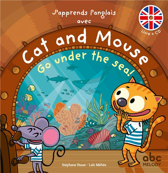 J'APPRENDS L'ANGLAIS AVEC CAT AND MOUSE - GO UNDER THE SEA STEPHANE HUSAR  / LO ABC MELODY